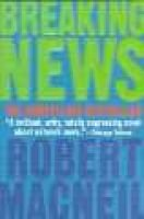 Breaking News (Paperback, 1st Harvest ed): Robert MacNeil