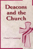 Deacons and the Church (Paperback): Owen Cummings