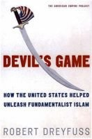 Devil's Game - How the United States Helped Unleash Fundamentalist Islam (Hardcover): Robert Dreyfuss