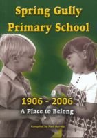 Spring Gully Primary School 1906-2006 - A Place to Belong (Paperback): Pam Harvey