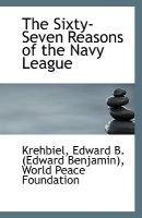 The Sixty-Seven Reasons of the Navy League (Paperback): Krehbiel Edward B. (Edward Benjamin)