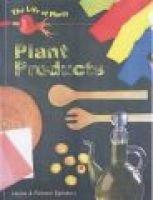 Plant Products (Paperback, New ed): Louise Spilsbury, Richard Spilsbury