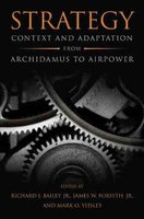 Strategy - Context and Adaptation from Archidamus to Airpower (Hardcover): Richard Bailey, James W. Forsyth Jr, Mark O. Yeisley