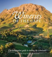 Wineries Of The Cape - The Independent Guide To Touring The Winelands (Paperback, 3rd Edition): Lindsaye McGregor, Erica...