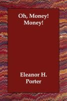 Oh, Money! Money! (Paperback): Eleanor H. Porter