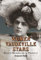 Women Vaudeville Stars - Eighty Biographical Profiles (Hardcover): Armond Fields