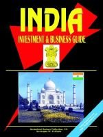 India Investment and Business Guide (Paperback): International Business Publications, Ibp USA