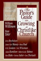 The Pastor's Guide to Growing a Christlike Church (Paperback): George G. Hunter, Kennon L. Callahan, William H Willimon,...