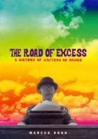 The Road of Excess - A History of Writers on Drugs (Hardcover, illustrated edition): Marcus Boon