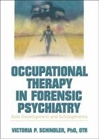 Occupational Therapy in Forensic Psychiatry - Role Development and Schizophrenia (Hardcover, New): Victoria P Schindler