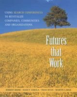 Futures That Work - Using Search Conferences to Revitalize Companies, Communities and Organizations (Paperback): Robert Rehm,...