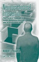 Neuropsychosocial Intervention - The Practical Treatment of Severe Behavioral Dyscontrol After Acquired Brain Injury...