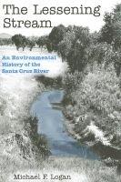 The Lessening Stream - An Environmental History of the Santa Cruz River (Paperback): Michael F Logan