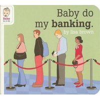 Baby Do My Banking (Hardcover): Lisa Brown