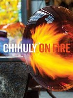 Chihuly on Fire (Hardcover): Dale Chihuly