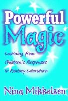 Powerful Magic - Learning from Children's Responses to Fantasy Literature (Paperback): Nina Mikkelsen