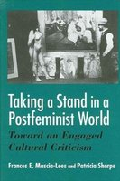 Taking a Stand in a Postfeminist Criticism - Toward an Engaged Cultural Criticism (Paperback): Frances E.Mascia- Lees, Patricia...