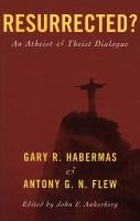 Resurrected? - An Atheist and Theist Dialogue (Paperback): Gary R. Habermas, Antony Flew