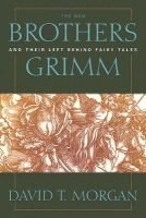 The New Brothers Grimm and Their Left Behind Fairy Tales (Microfilm): David T Morgan
