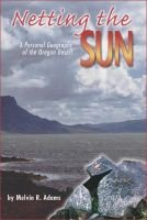 Netting the Sun - A Personal Geography of the Oregon Desert (Paperback): Melvin R Adams