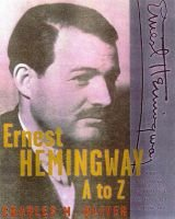 Ernest Hemingway A to Z - The Essential Reference to His Life and Works (Hardcover): Charles M. Oliver