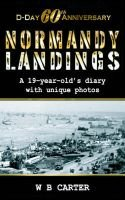 D-Day 60th Anniversary, Normandy Landings, a 19-Year-Old's Diary with Unique Photos (Paperback, illustrated edition): W.B....