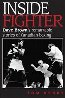 Inside Fighter - Dave Brown's Remarkable Stories of Canadian Boxing (Hardcover): Tom Henry