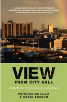 View From City Hall - Reflections On Governing Cape Town (Paperback): Patricia De Lille, Craig Kesson