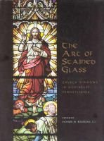 The Art of Stained Glass - Church Windows in Northeast Pennsylvania (Paperback): Richard W. Rousseau