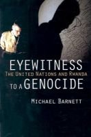 Eyewitness to a Genocide - The United Nations and Rwanda (Paperback): Michael Barnett