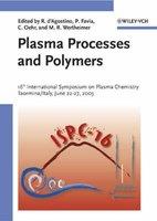 Plasma Processes and Polymers - 16th International Symposium on Plasma Chemistry Taormina, Italy June 22-27, 2003 (Hardcover):...