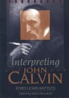 Interpreting John Calvin (Hardcover): Ford Lewis Battles, Robert Benedetto