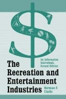 The Recreation and Entertainment Industries: An Information Sourcebook (Paperback, 2Rev ed): Norman F. Clarke