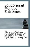 Solico En El Mundo - Entremes (Paperback): Alvarez Quintero Serafin