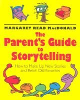 The Parent's Guide to Storytelling - How to Make up New Stories and Retell Old Favorites (Paperback, 2nd edition):...