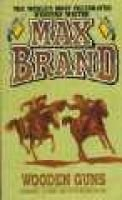Wooden Guns (Paperback): Max Brand