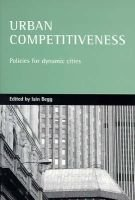 Urban Competitiveness - Policies for Dynamic Cities (Hardcover): Iain Begg