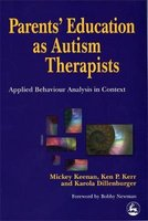 Parents' Education as Autism Therapists - Applied Behaviour Analysis in Context (Paperback): Mickey Keenan, Etc