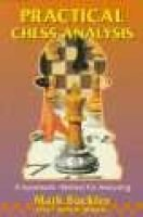 Practical Chess Analysis - A Systematic Method for Analyzing (Paperback, 3rd): Mark Buckley
