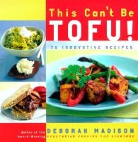 This Can't be Tofu - 75 Recipes to Cook Something You Never Thought You Would (Paperback): Deborah Madison