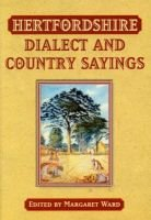 Hertfordshire Dialect and Country Sayings (Paperback): Margaret Ward