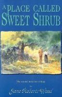 A Place Called Sweet Shrub (Paperback, New edition): Jane Roberts Wood