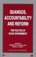 Quangos, Accountability and Reform - The Politics of Quasi-Government (Hardcover, New): Matthew V. . Flinders, Martin J. Smith