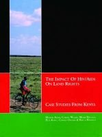 The Impact of HIV/AIDS on Land Rights - Case Studies from Kenya (Paperback): M. Albier, C Walker, M. Machera, P. Kamau, C....