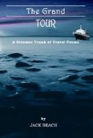 The Grand Tour - A Steamer Trunk of Travel Poems (Paperback): Jack, Beach