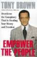 Empower the People - Overthrow the Conspiracy That Is Stealing Your Money and Freedom (Paperback, 1st Quill ed): Tony Brown