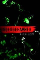Sledgehammer (Hardcover): Paulo J. Reyes