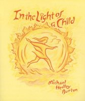 In Light of the Child - A Journey Through the 52 Weeks of the Year in Both Hemispheres for Children and for the Child in Each...