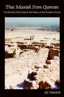That Messiah From Qumran - The Divinity of the Christ in the History of the Christian Church (Paperback, New): Ed Tenhor