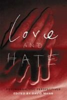 Love and Hate - Psychoanalytic Perspectives (Hardcover): David Mann